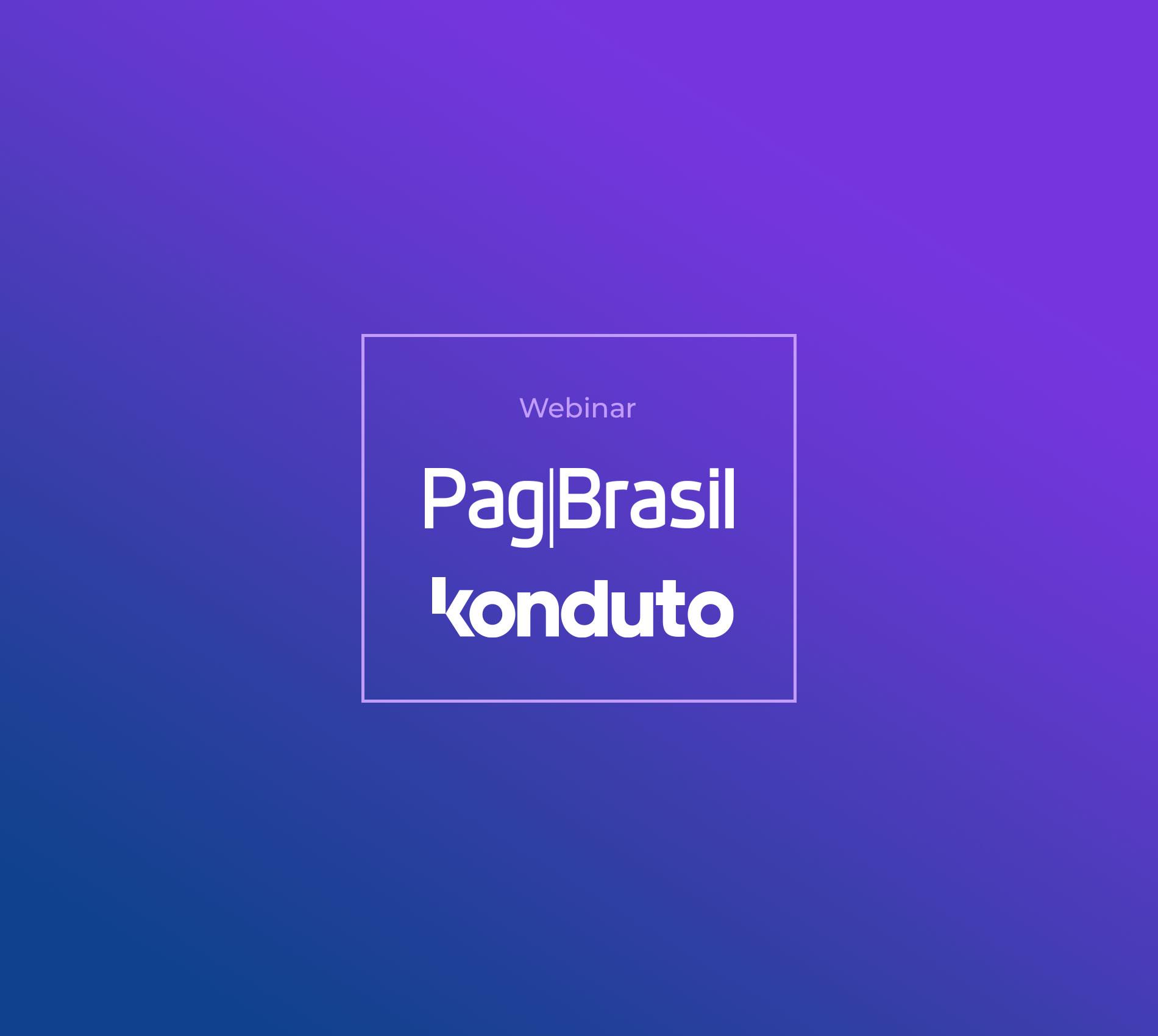 Webinar PagBrasil e Konduto 2020