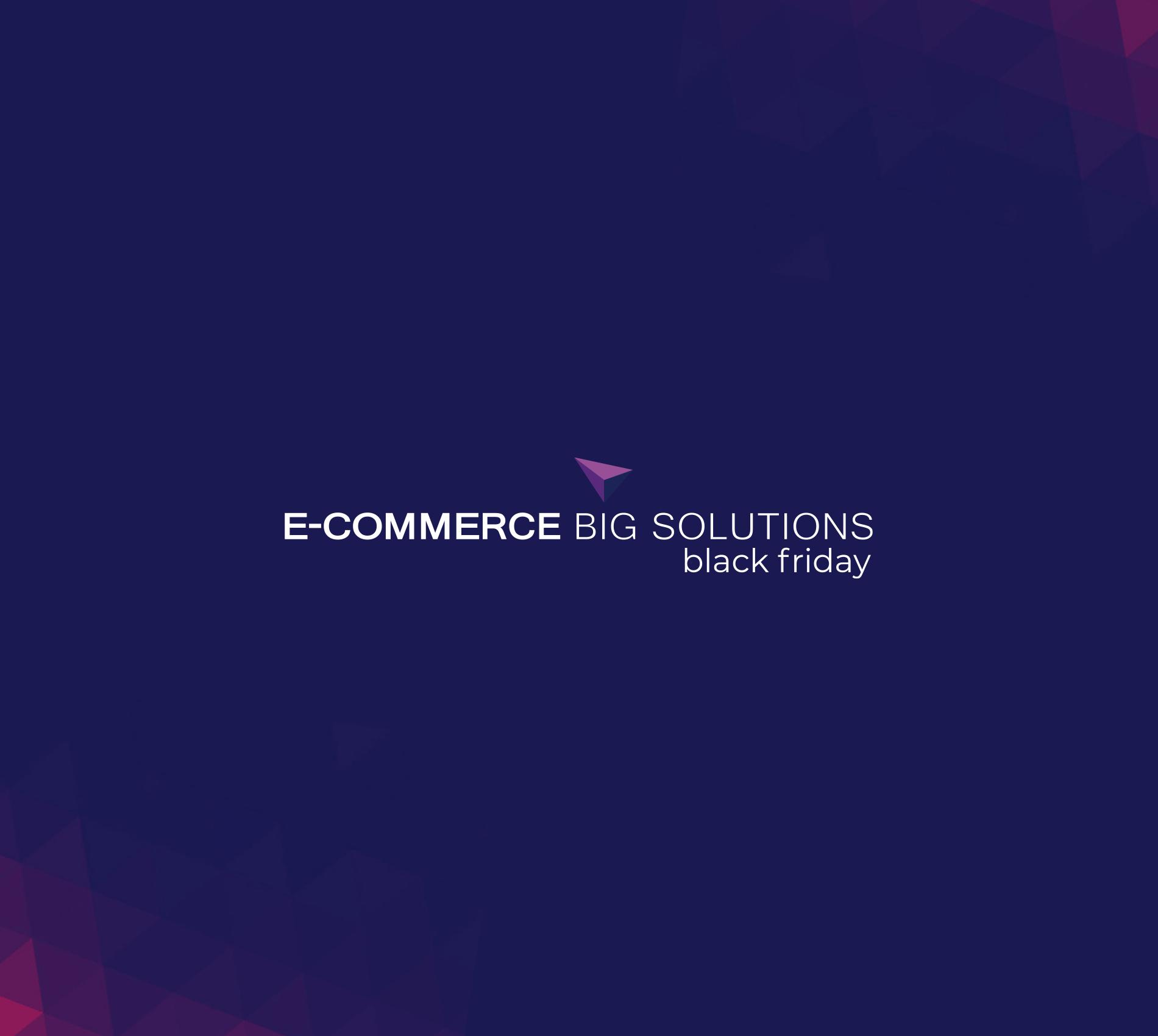 E-commerce Big Solutions   Black Friday 2021
