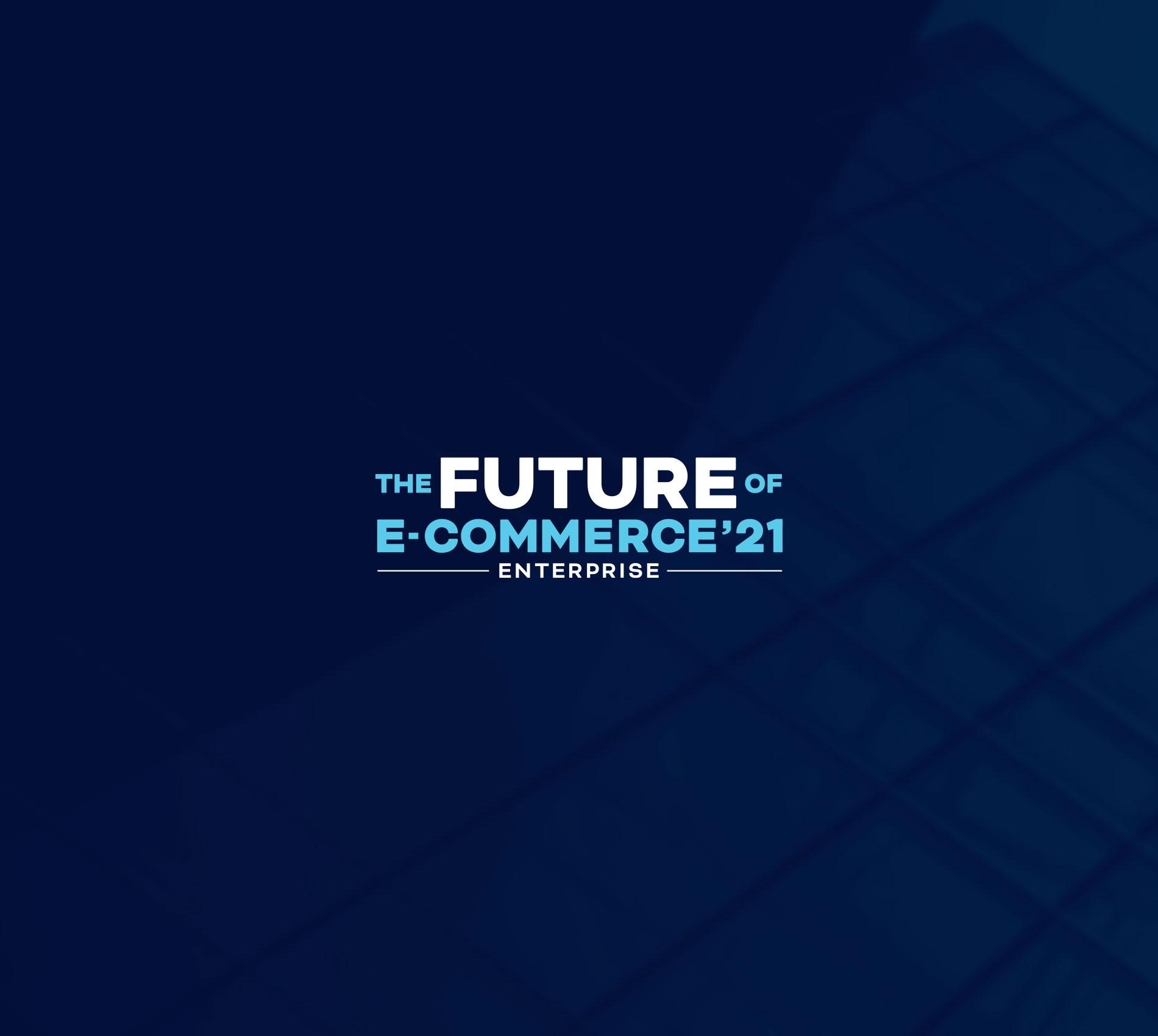 The Future of E-commerce – Edição Enterprise, 2021